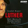 Lyndal Roper: Der Mensch Martin Luther: Die Biographie